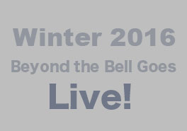 Winter 2016: Beyond the Bell goes LIVE!